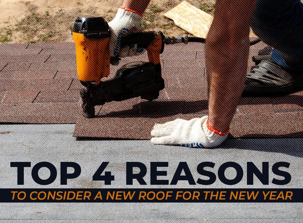 Top 4 Reasons to Consider a New Roof for the New Year